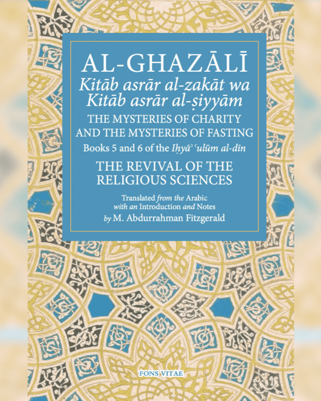The Mysteries of Fasting (Reflections on Al Ghazālī's Kitāb Asrār al-Siyyām)