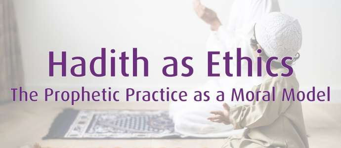 Embedded thumbnail for 05/2019 Hadith as Ethics: The Prophetic Practice as a Moral Model