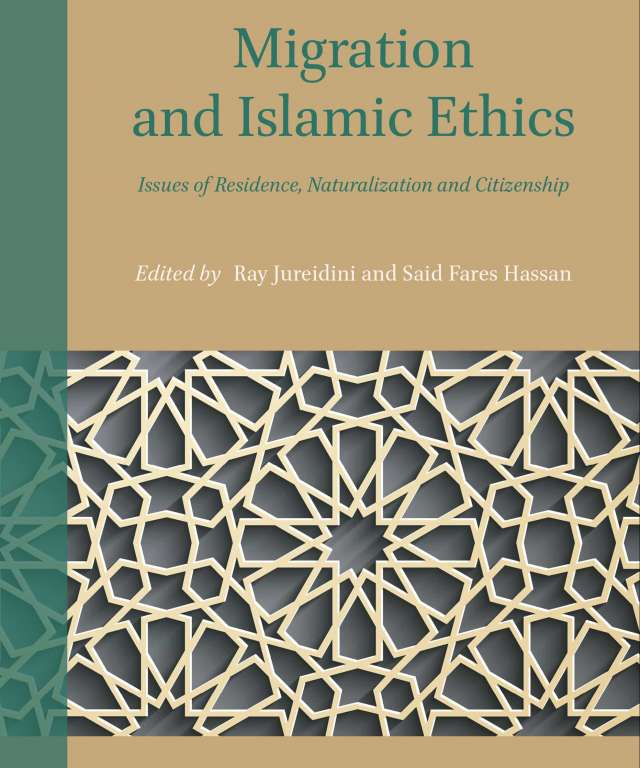 Migration and Islamic Ethics: Issues of Residence, Naturalization and Citizenship